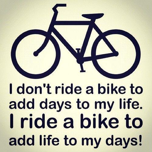 No ando en bicicleta para agregarle días a mi vida. Monto en bicicleta para darle vida a mis días.
