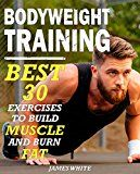 Bodyweight Training: 30 Best Exercises to Build Muscle and Burn Fat (Calisthenics Series Book 1) by James White (Author) #Kindle US #NewRelease #Sports #eBook #ad