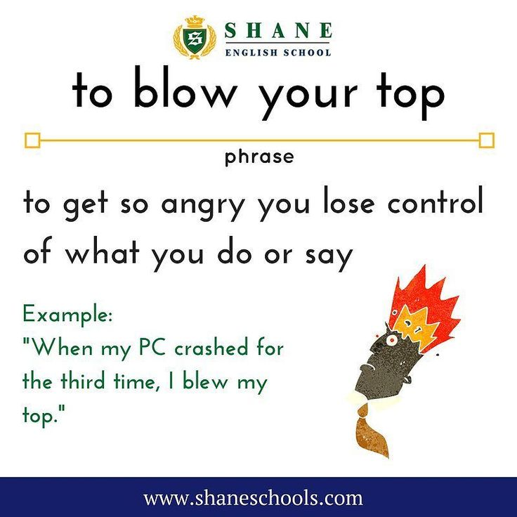 "to blow your top to get so angry you lose control of what you do or say ""When my PC crashed for the third time I blew my top."" #ShaneEnglishSchool #ShaneEnglish #ShaneSchools #English #Englishclass #Englishlesson #Englishfun #Englishisfun #language #languagelearning #education #educational #phrase #phrases #phraseoftheday #idiom #idioms"