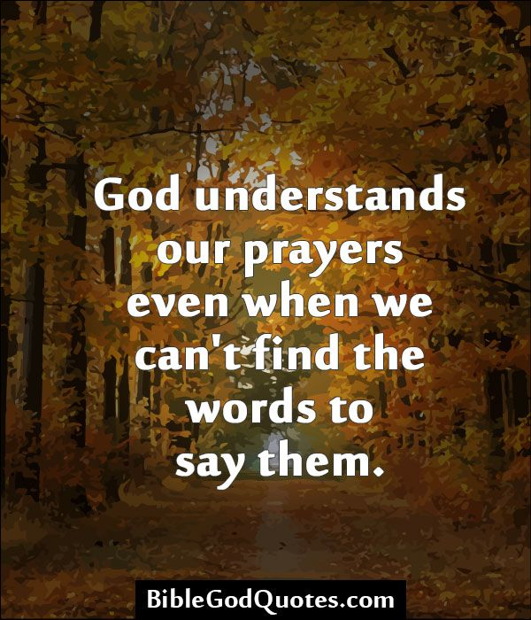 God understands our prayers even when we can't find the