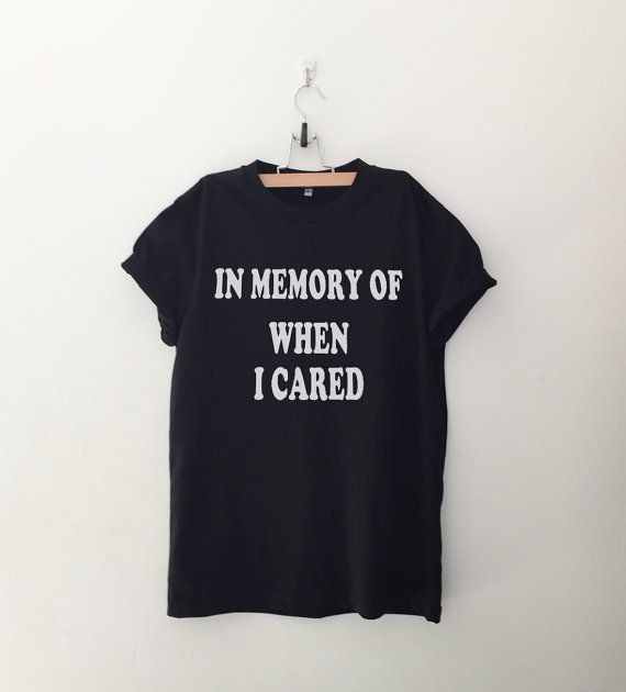 In memory of when I cared Graphic Tee Women T-shirt Tumblr Clothing Hipster Shirts Screen Print Funny T Shirts for Teens Teenager Gift