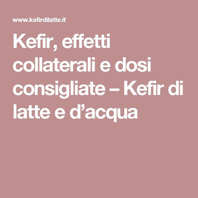 Kefir, effetti collaterali e dosi consigliate – Kefir di latte e d'acqua