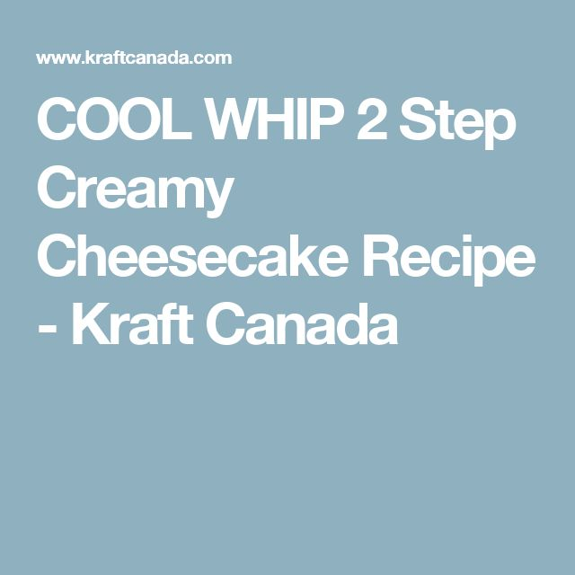 COOL WHIP 2 Step Creamy Cheesecake Recipe - Kraft Canada