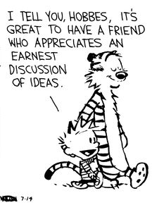 Calvin and Hobbes, Bug Barf (4 of 4 DA) - I tell you, Hobbes, it's great to have a friend who appreciates an earnest discussion of ideas.