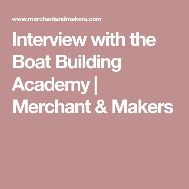 Interview with the Boat Building Academy | Merchant & Makers