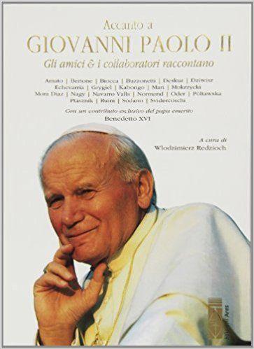Accanto a Giovanni Paolo II. Gli amici & i collaboratori raccontano: Amazon.it: W. Redzioch: Libri