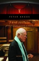 Peter Brook - Fara secrete. Ganduri despre actorie si teatru