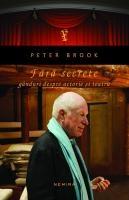 Peter Brook - Fara secrete. Ganduri despre actorie si teatru