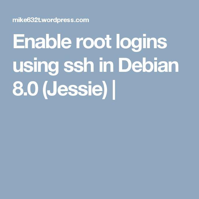 Enable root logins using ssh in Debian 8.0 (Jessie) |