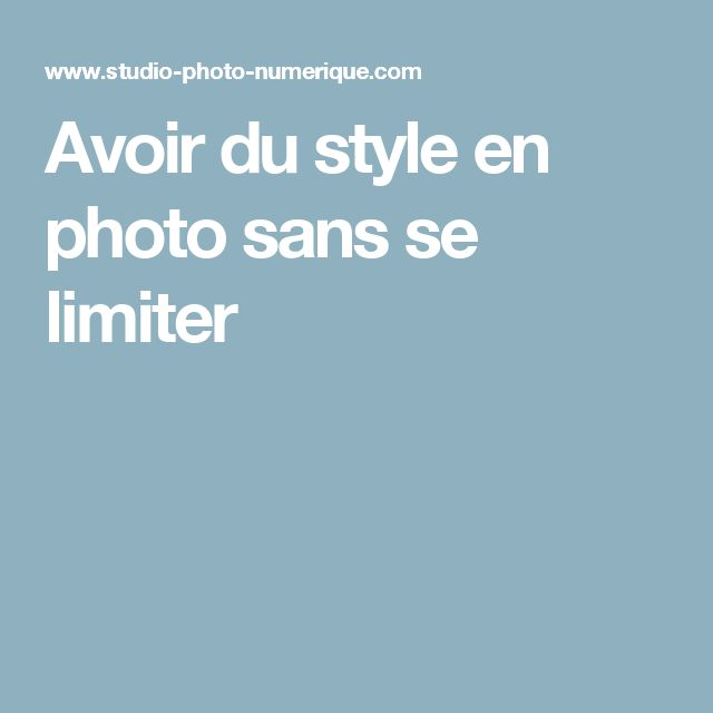 Avoir du style en photo sans se limiter