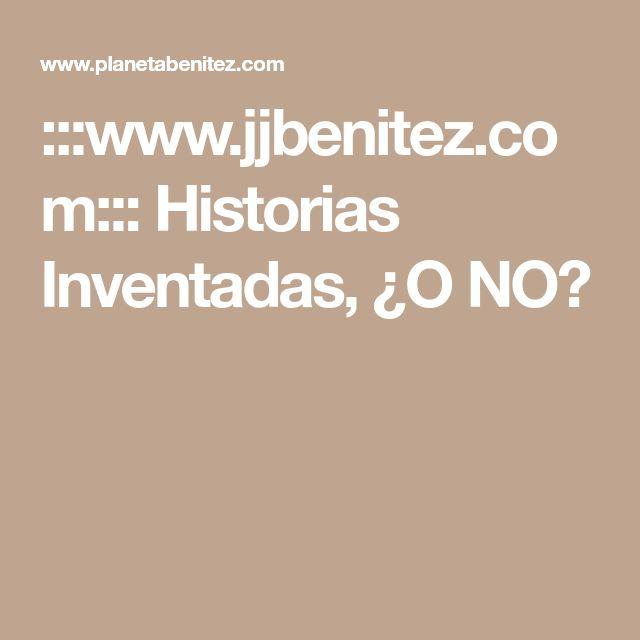 :::www.jjbenitez.com::: Historias Inventadas, ¿O NO?