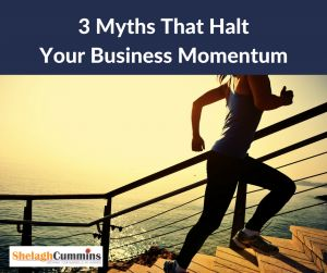 3 Myths that Halt Your Biz Momentum