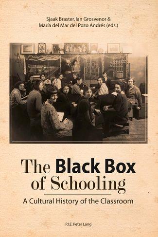 Edited by Sjaak Braster, Ian Grosvenor  Maria del Mar del Pozo Andrés (2011) The Black Box of Schooling (Oxford: Peter Lang)