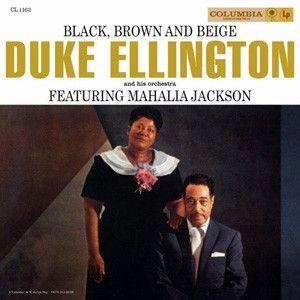 Duke Ellington and His Orchestra: featuring Mahalia Jackson Black, Brown and Beige 180g 2LP (Mono) TBA