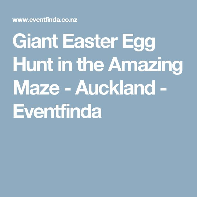 Giant Easter Egg Hunt in the Amazing Maze - Auckland - Eventfinda