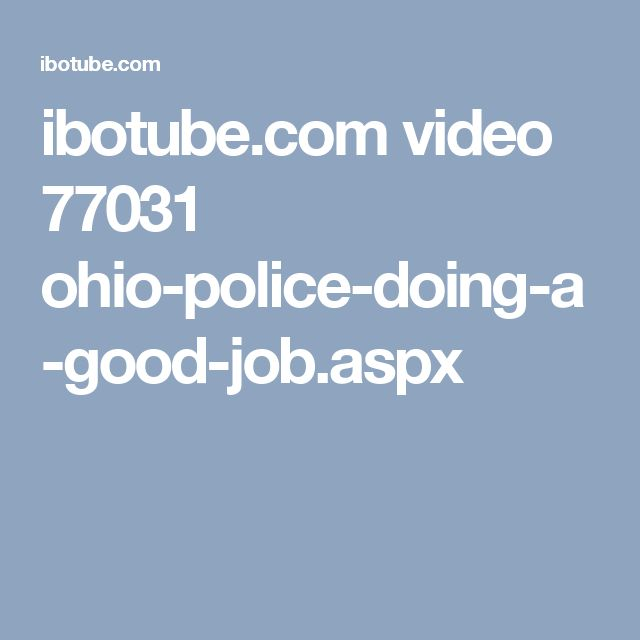 ibotube.com video 77031 ohio-police-doing-a-good-job.aspx