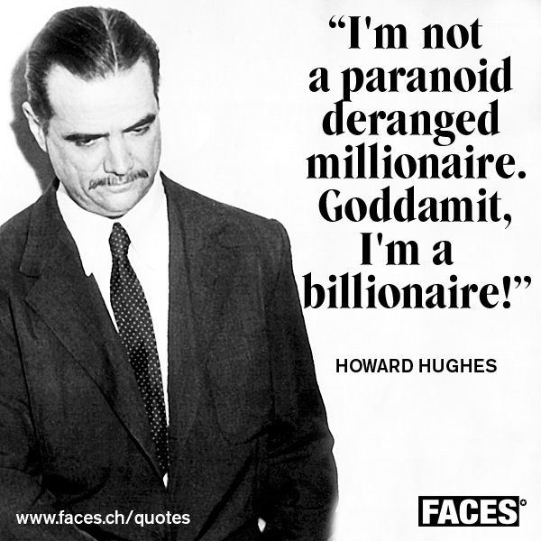 Funny business quote by Howard Hughes: I'm not a paranoid deranged millionaire. Goddammit, I'm a billionaire!
