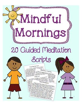 Mindful Mornings- 20 Guided Meditation Scripts to use in the classroom! For morning, after lunch, end of the day, whenever!