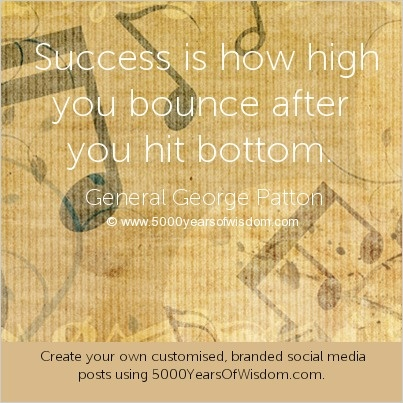 Success is how high you bounce after you hit bottom. George S. Patton #Success #Quotes
