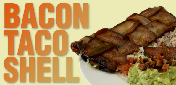 The bacon taco shell.  Or,as some call it, the baco.  Brings a tear to my eye!