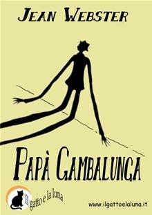 p Il Pap Gambalunga  un ragno dal corpo piccino e le zampe smisuratamente lunghe.  la prima cosa che viene in mente a Jerusha Abbott quando vede lombra di quel buffo…  read more at Kobo.