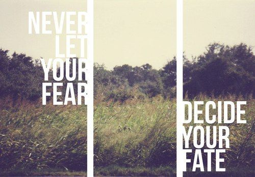 Never let your fear decide your fate. word.