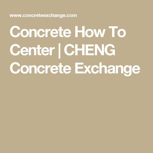 Concrete How To Center | CHENG Concrete Exchange