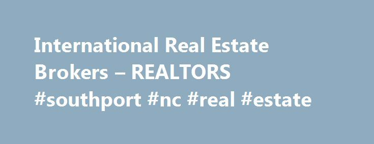 International Real Estate Brokers – REALTORS #southport #nc #real #estate http://real-estate.remmont.com/international-real-estate-brokers-realtors-southport-nc-real-estate/  #real estate brokers # Why Choose Levine Ltd. REALTORS? Real Estate Brokers with Unparalleled Knowledge and Expertise! We are a full service real estate brokerage and property management firm. If you are looking for the average real estate brokerage firm, we are not the firm for you. We are a boutique real estate…
