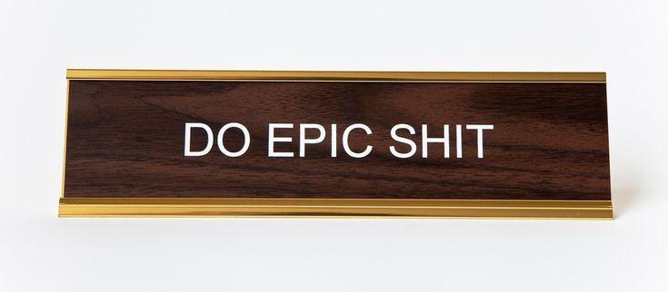 """""""Do Epic Shit"""" Desk Plaque - He Said, She Said - $28.00 - domino.com"""