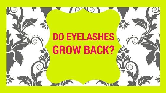 Do eyelashes grow back?