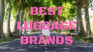 Best Luggage Brands (2017) - Top Picks & Reviews