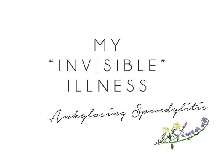 Chronic pain and fatigue are invisible, so let me explain as best I can what it means to live with Ankylosing Spondylitis.