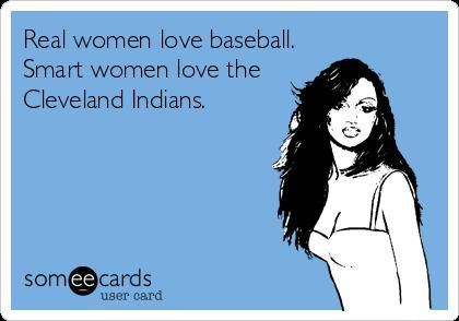 Real women love baseball, smart women love the Cleveland Indians