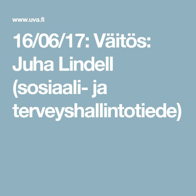 16/06/17: Väitös: Juha Lindell (sosiaali- ja terveyshallintotiede)