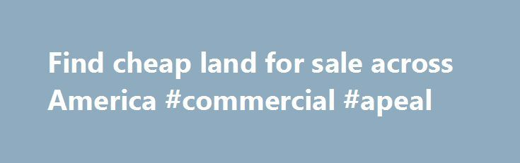 Find cheap land for sale across America #commercial #apeal http://commercial.remmont.com/find-cheap-land-for-sale-across-america-commercial-apeal/  #cheap commercial land for sale # We currently have 194 parcels of owner financed land for sale in 41 counties across 16 States. Our inventory consists of some of the cheapest residential quality rural land for sale in America.