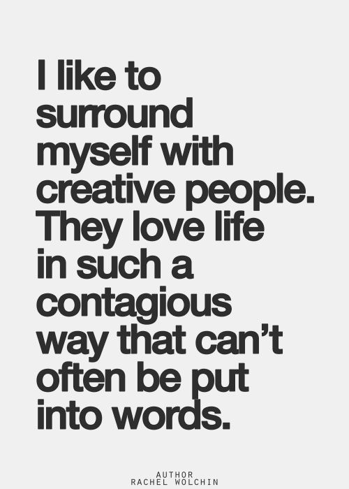 I like to surround myself with creative people. (LIKE YOU!) They love life in such a contagious way that can't often be put into words.
