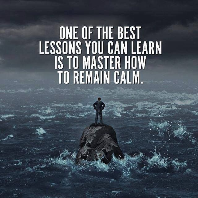 Positive Quotes : One of the best lesson you can learn is to master how to remain calm.