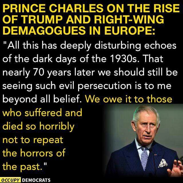 Not a big fan, yet Prince Charles is a gentleman, a diplomat and well-versed in protocol and the use of language. As Defender of the Faith, as Supreme Governor of the Church of England (his other title), he spoke eloquently on the subject (with drump in the white house, the world will need to look outside of the U.S. for eloquence.) He did not mention Trump, but made a general statement about right wing extremism and its link to racism. He is 100% correct, a very dangerous trend for the…