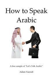 How to Speak Arabic | http://paperloveanddreams.com/book/510333286/how-to-speak-arabic | Just, 20% of the words in a language make up to 80% of the conversations we face in our daily life. You'll have a solid base and the ability to keep improving and developing yourself. This method is suitable for everyone from frequent travelers to first timers, as well as language students and enthusiasts. 'Let's Talk Arabic' is the faster and easier way to learn this language as it is:* 15 step-by-step…