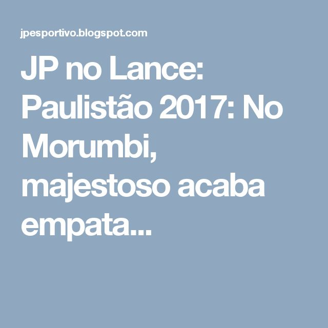 JP no Lance: Paulistão 2017: No Morumbi, majestoso acaba empata...