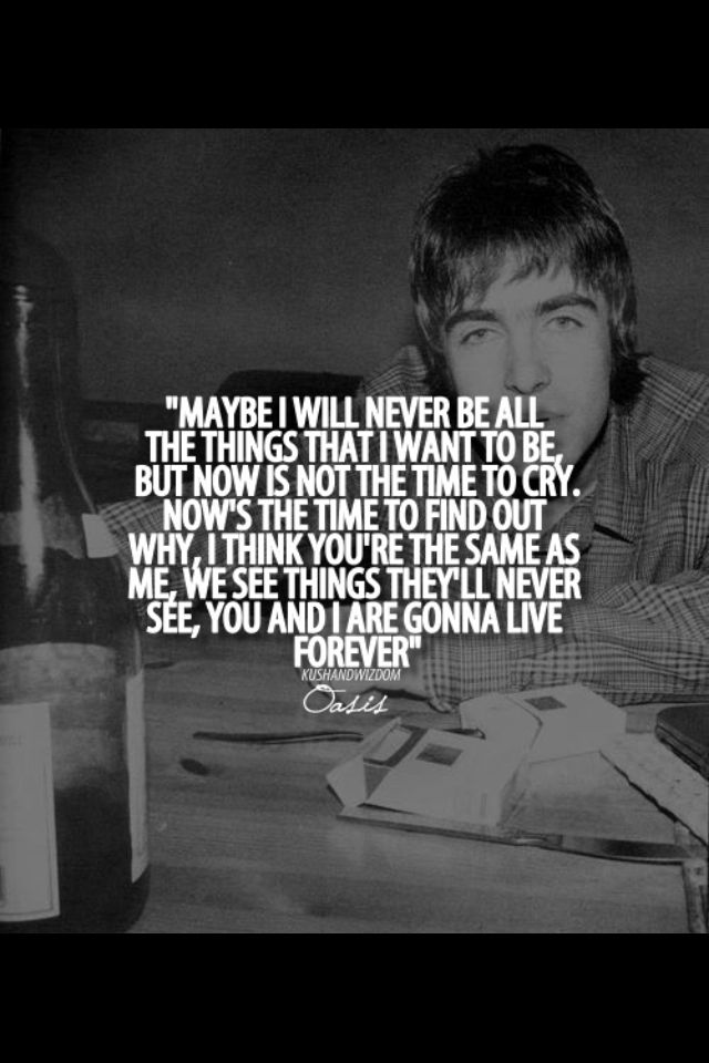 oasis live forever   One of my fave songs