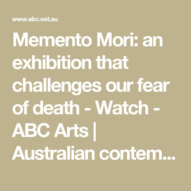 Memento Mori: an exhibition that challenges our fear of death - Watch - ABC Arts | Australian contemporary art and culture reviews, news & videos