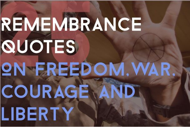 25 Remembrance Quotes On Freedom, War, Courage and Liberty #motivation #inspiration #freedom #courage #liberty #quotes