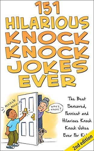 151 Hilarious Knock, Knock Jokes Ever 2nd Edition: The Best Censored, Funniest and Hilarious Knock, Knock Jokes Ever for Kids! (Jokes, Jokes for Adults, ... Jokes for Teens, Riddles, jokes for kids), http://www.amazon.com/dp/B00JYK3FCC/ref=cm_sw_r_pi_awdm_5-ueub0DPG236