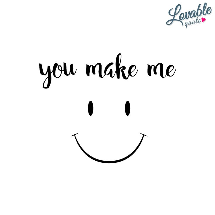 """You make me smile. You make me happy."" Enjoy all our nice and cute quotes about happiness, love and relationships! Only on lovablequote.com!"