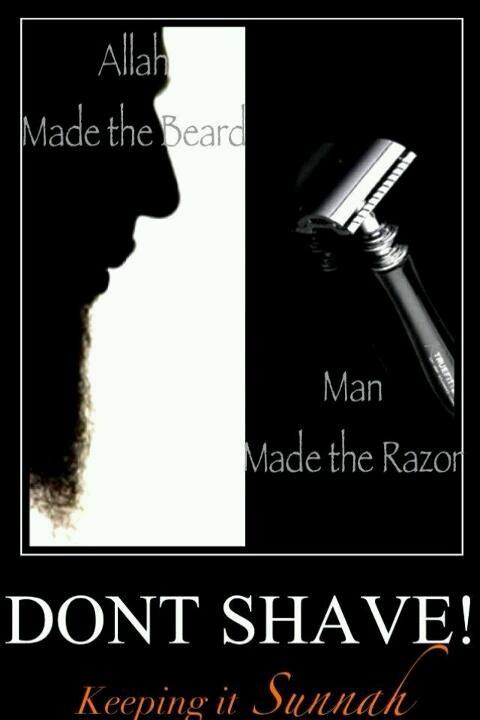 Allah made the beard. Man made the razor. Don't shave! Keeping it Sunnah. Islam