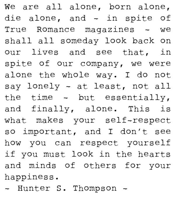 being alone: All Alone, Life, Inspiration, Hunters Thompson Quotes, Hunter S Thompson, Huntersthompson, Selfrespect, Hunters S Thompson Quotes, Self Respect