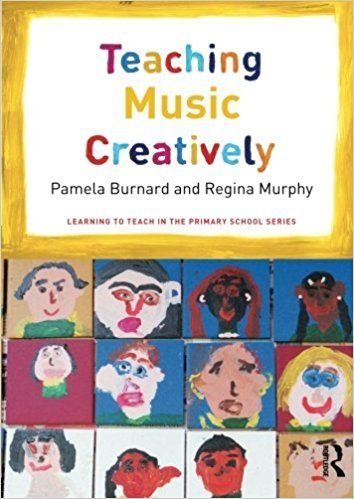 Burnard, P & Murphy, R. (2017). Teaching music creatively. (2nd ed.). Abingdon, Oxon; New York, NY: Routledge.