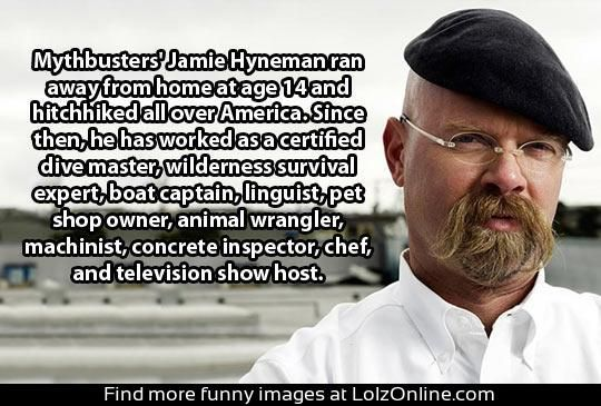 You may be cool, but you'll never be James Franklin Hyneman cool. <-- If this is for real, he's even more awesome than before!