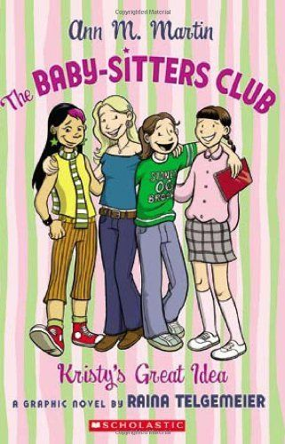 The Baby-Sitters Club: Kristy's Great Idea by Raina Telgemeier. $9.99. Publication: April 1, 2006. Reading level: Ages 8 and up. Publisher: GRAPHIX; 1ST edition (April 1, 2006)